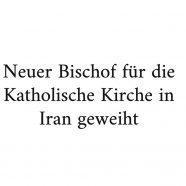 Neuer Bischof für die Katholische Kirche in Iran geweiht